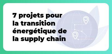 7 projets pour la transition énergétique de la supply chain